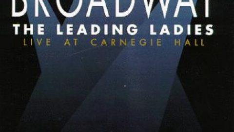 FREE Stream My Favorite Broadway: The Leading Ladies Carnegie Hall